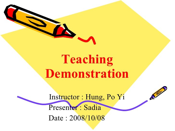 Teaching Demonstration Instructor : Hung, Po Yi Presenter : Sadia Date : 2008/10/08
