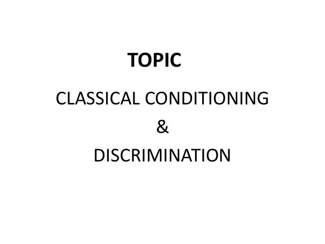 TOPIC CLASSICAL CONDITIONING & DISCRIMINATION