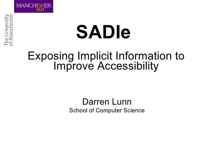 SADIe Exposing Implicit Information to Improve Accessibility Darren Lunn School of Computer Science