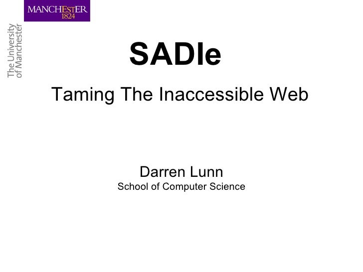SADIe Taming The Inaccessible Web Darren Lunn School of Computer Science