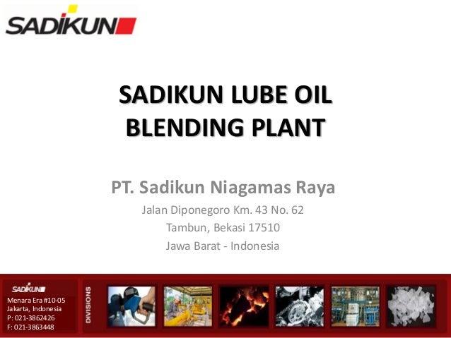 SADIKUN LUBE OIL                      BLENDING PLANT                     PT. Sadikun Niagamas Raya                        ...