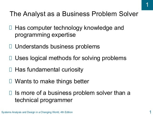 1 Systems Analysis and Design in a Changing World, 4th Edition 1 The Analyst as a Business Problem Solver Has computer tec...