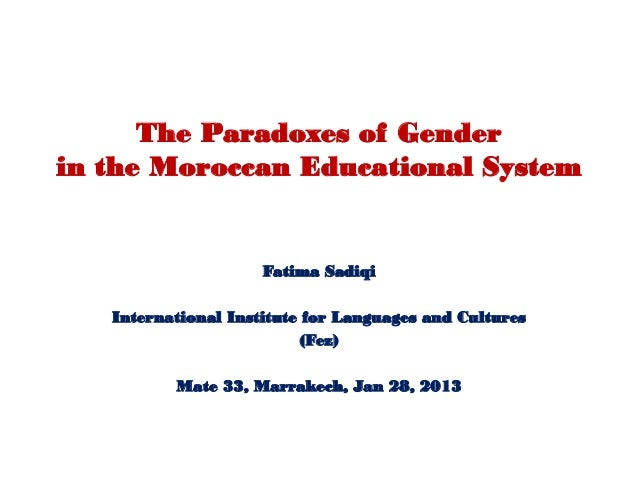 The Paradoxes of Genderin the Moroccan Educational System                     Fatima Sadiqi   International Institute for ...
