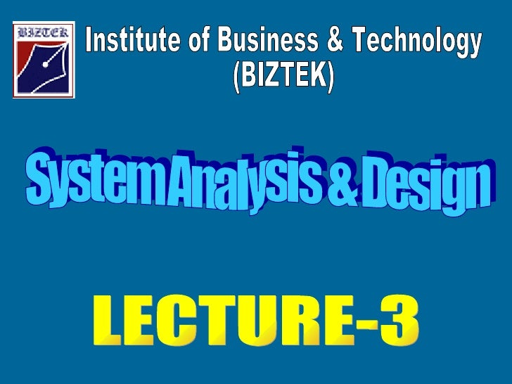 Institute of Business & Technology (BIZTEK) LECTURE-3 System Analysis & Design
