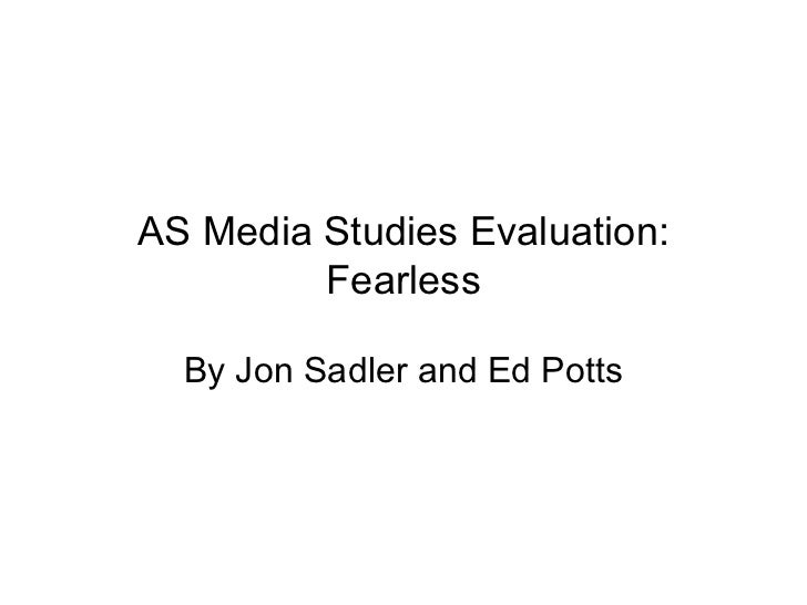 AS Media Studies Evaluation: Fearless By Jon Sadler and Ed Potts
