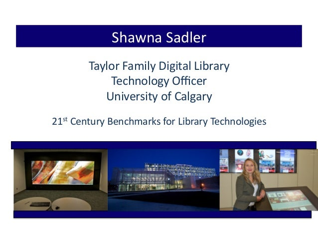 Taylor  Family  Digital  Library     Technology  Officer   University  of  Calgary   21st  Century  ...