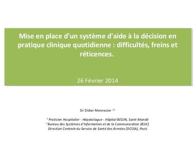 Mise en place d'un système d'aide à la décision en pratique clinique quotidienne : difficultés, freins et réticences. 26 F...