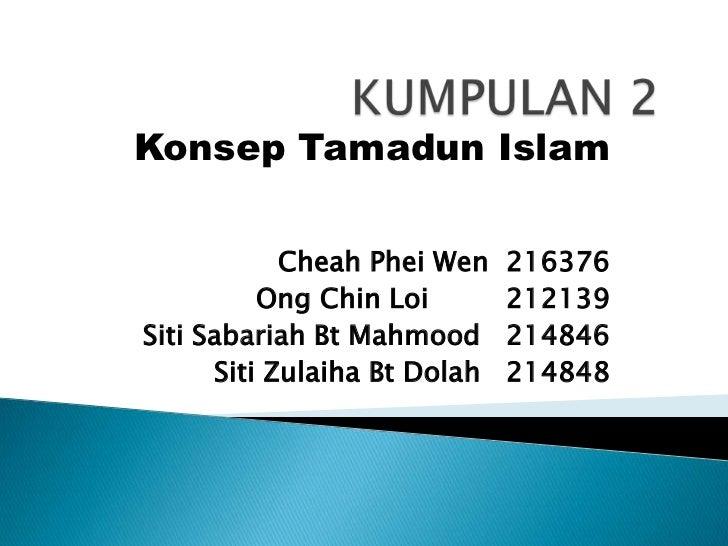 Konsep Tamadun Islam            Cheah Phei Wen    216376          Ong Chin Loi        212139Siti Sabariah Bt Mahmood      ...