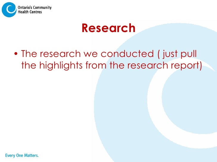 Research <ul><li>The research we conducted ( just pull the highlights from the research report) </li></ul>