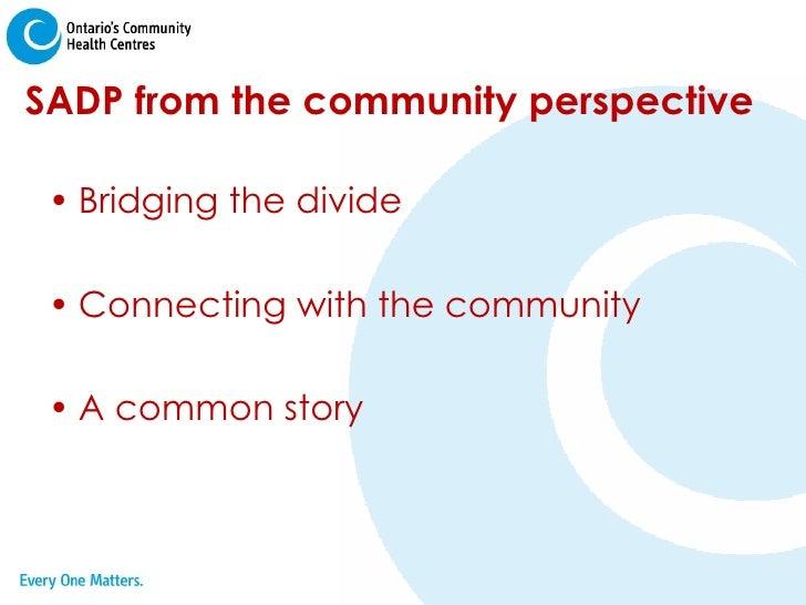 SADP from the community perspective <ul><li>Bridging the divide </li></ul><ul><li>Connecting with the community </li></ul>...