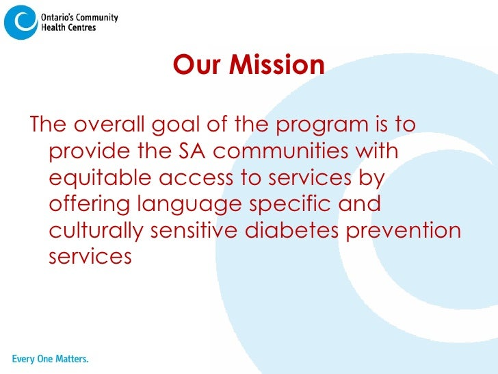 Our Mission <ul><li>The overall goal of the program is to provide the SA communities with equitable access to services by ...
