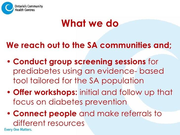 What we do <ul><li>We reach out to the SA communities and; </li></ul><ul><li>Conduct group screening sessions  for prediab...