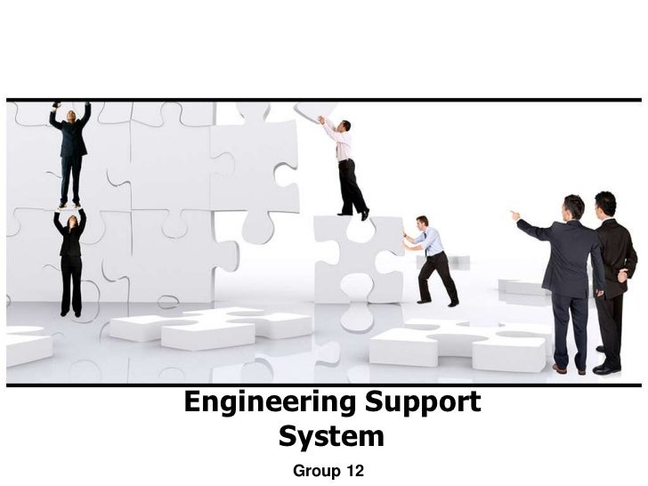 Engineering Support      System      Group 12