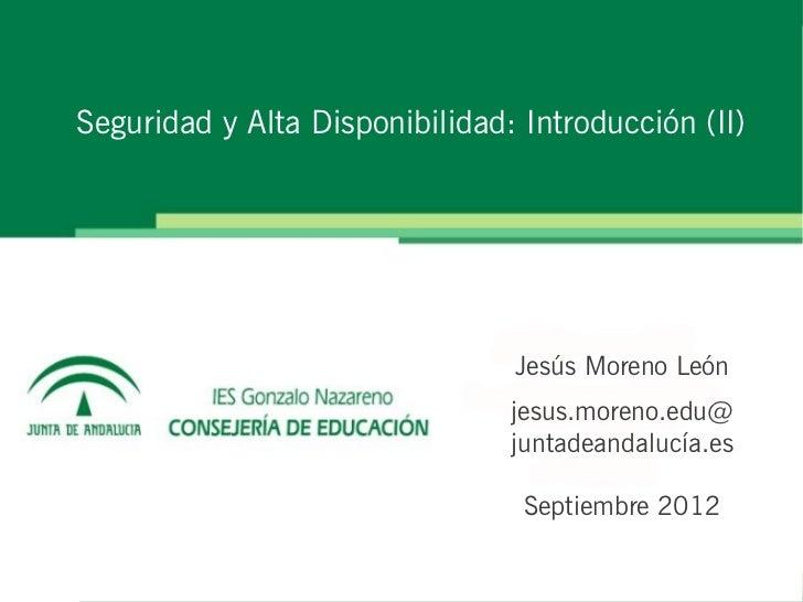 Seguridad y Alta Disponibilidad: Introducción (II)                                Jesús Moreno León                       ...