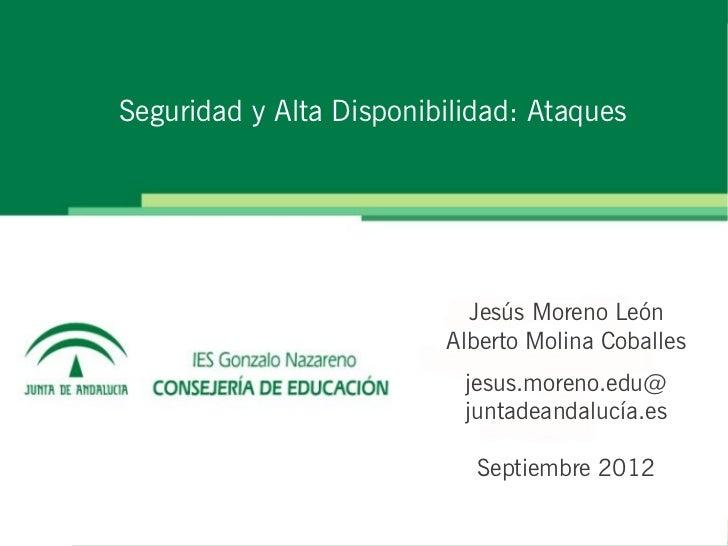 Seguridad y Alta Disponibilidad: Ataques                           Jesús Moreno León                         Alberto Molin...