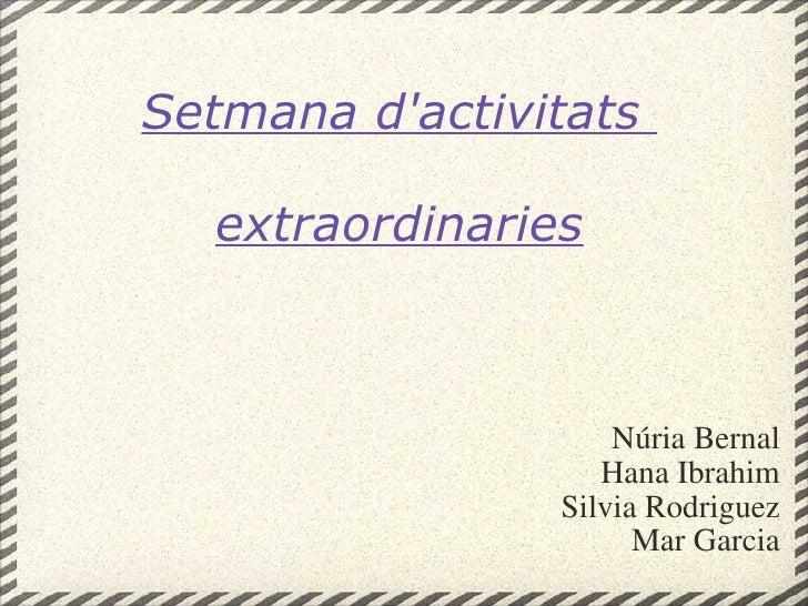 Setmana d'activitats extraordinaries Núria Bernal Hana Ibrahim Silvia Rodriguez Mar Garcia
