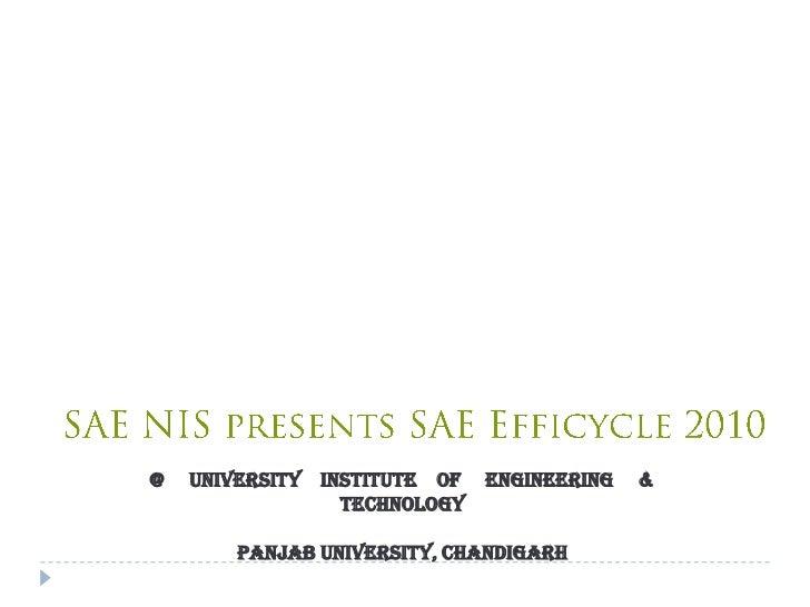 SAE NIS presents SAE Efficycle 2010<br />@     University    Institute    of     Engineering     & Technology<br />PAnjab ...