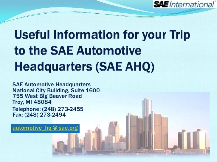SAE Automotive HeadquartersNational City Building, Suite 1600755 West Big Beaver RoadTroy, MI 48084Telephone: (248) 273-24...