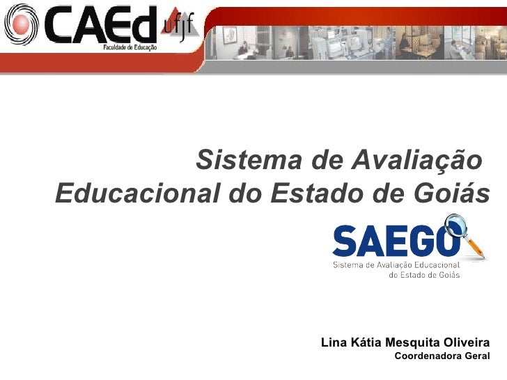 Lina Kátia Mesquita Oliveira Coordenadora Geral Sistema de Avaliação  Educacional do Estado de Goiás