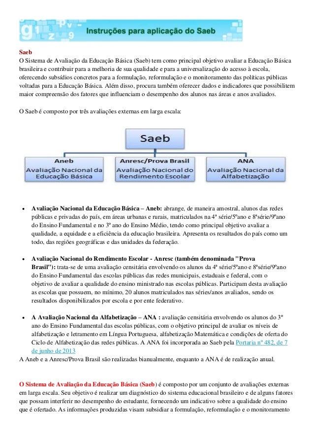 Saeb O Sistema de Avaliação da Educação Básica (Saeb) tem como principal objetivo avaliar a Educação Básica brasileira e c...