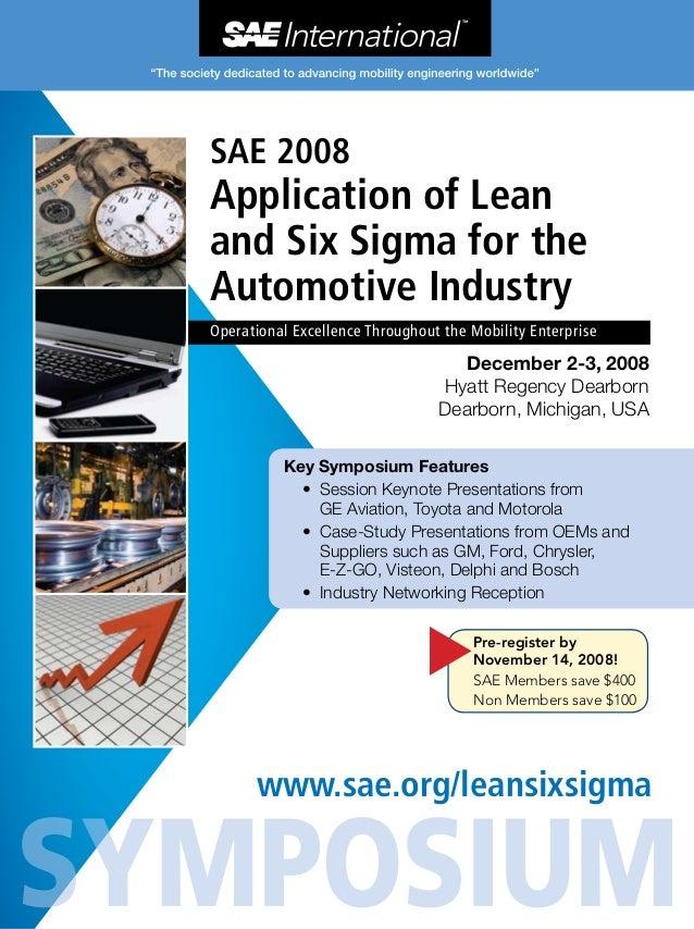 December 2-3, 2008 Hyatt Regency Dearborn Dearborn, Michigan, USA www.sae.org/leansixsigma SAE 2008 Application of Lean an...