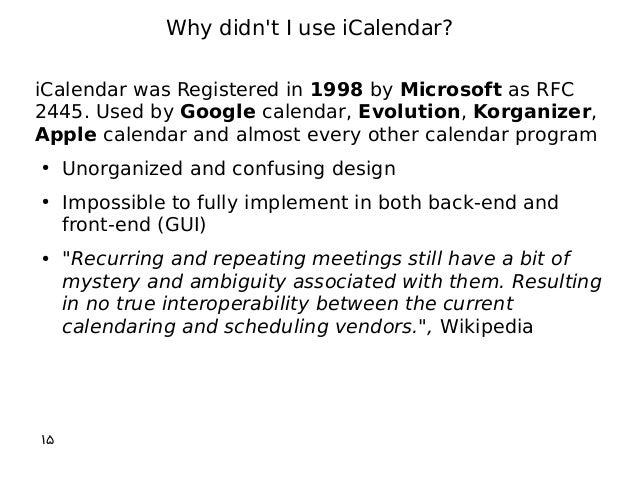 iCalendar was Registered in 1998 by Microsoft as RFC 2445. Used by Google calendar, Evolution, Korganizer, Apple calendar ...