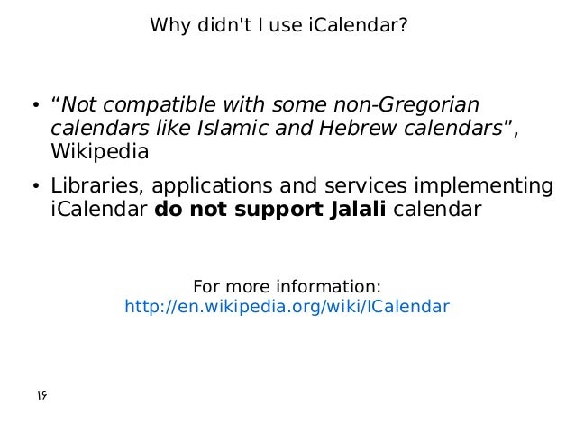 """● """"Not compatible with some non-Gregorian calendars like Islamic and Hebrew calendars"""", Wikipedia ● Libraries, application..."""