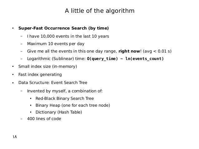● Super-Fast Occurrence Search (by time) – I have 10,000 events in the last 10 years – Maximum 10 events per day – Give me...