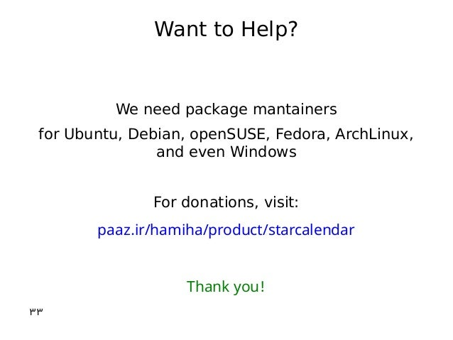 Want to Help? We need package mantainers for Ubuntu, Debian, openSUSE, Fedora, ArchLinux, and even Windows For donations, ...