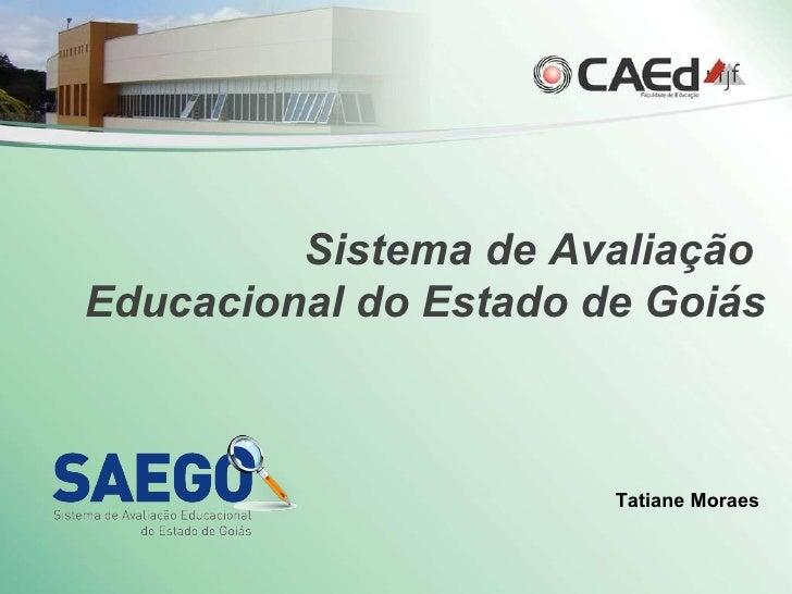 Tatiane Moraes Sistema de Avaliação  Educacional do Estado de Goiás