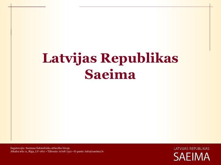 Latvijas Republikas                                SaeimaSagatavojis: Saeimas Sabiedrisko attiecību birojsJēkaba iela 11, ...