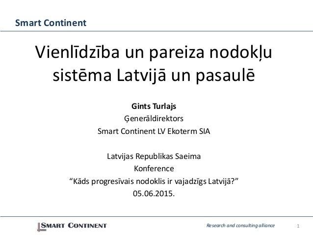 1Research and consulting alliance Smart Continent Vienlīdzība un pareiza nodokļu sistēma Latvijā un pasaulē Gints Turlajs ...