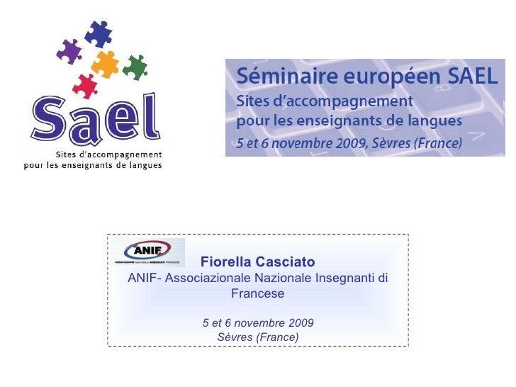 Fiorella Casciato ANIF- Associazionale Nazionale Insegnanti di Francese 5 et 6 novembre 2009 Sèvres (France)