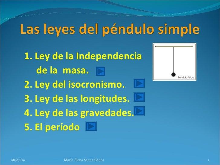 1. Ley de la Independencia  de la  masa. 2. Ley del isocronismo. 3. Ley de las longitudes. 4. Ley de las gravedades. 5. El...