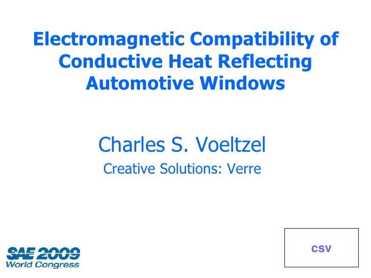 Electromagnetic Compatibility of    Conductive Heat Reflecting       Automotive Windows         Charles S. Voeltzel       ...