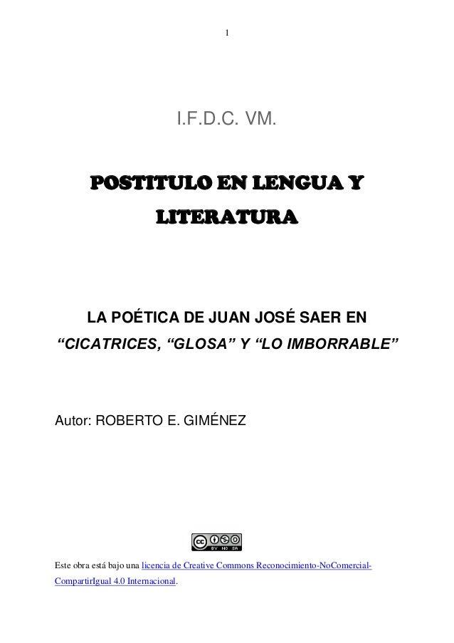 """1  I.F.D.C. VM.  POSTITULO EN LENGUA Y LITERATURA  LA POÉTICA DE JUAN JOSÉ SAER EN """"CICATRICES, """"GLOSA"""" Y """"LO IMBORRABLE"""" ..."""