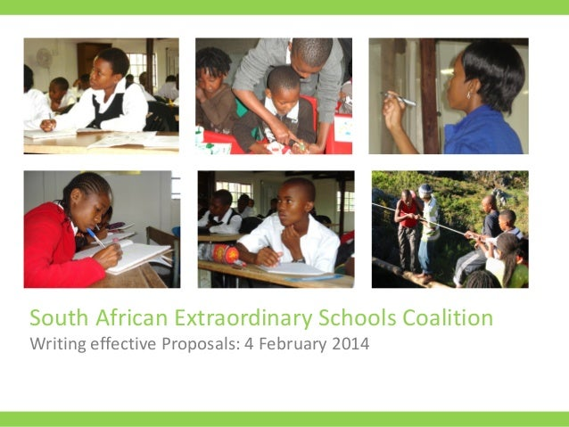South African Extraordinary Schools Coalition Writing effective Proposals: 4 February 2014