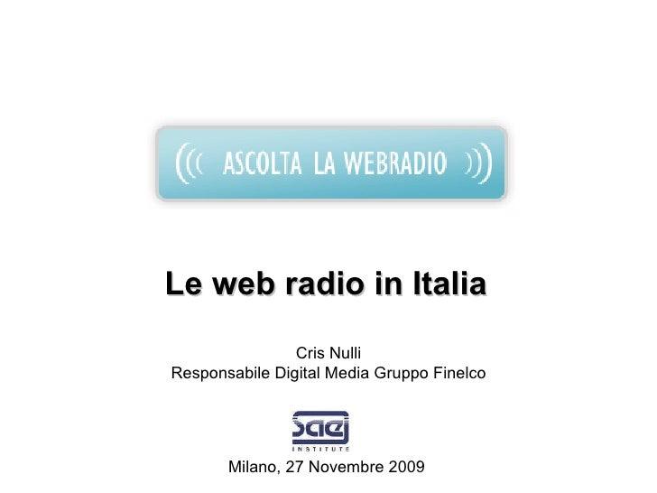 Le web radio in Italia Cris Nulli Responsabile Digital Media Gruppo Finelco Milano, 27 Novembre 2009