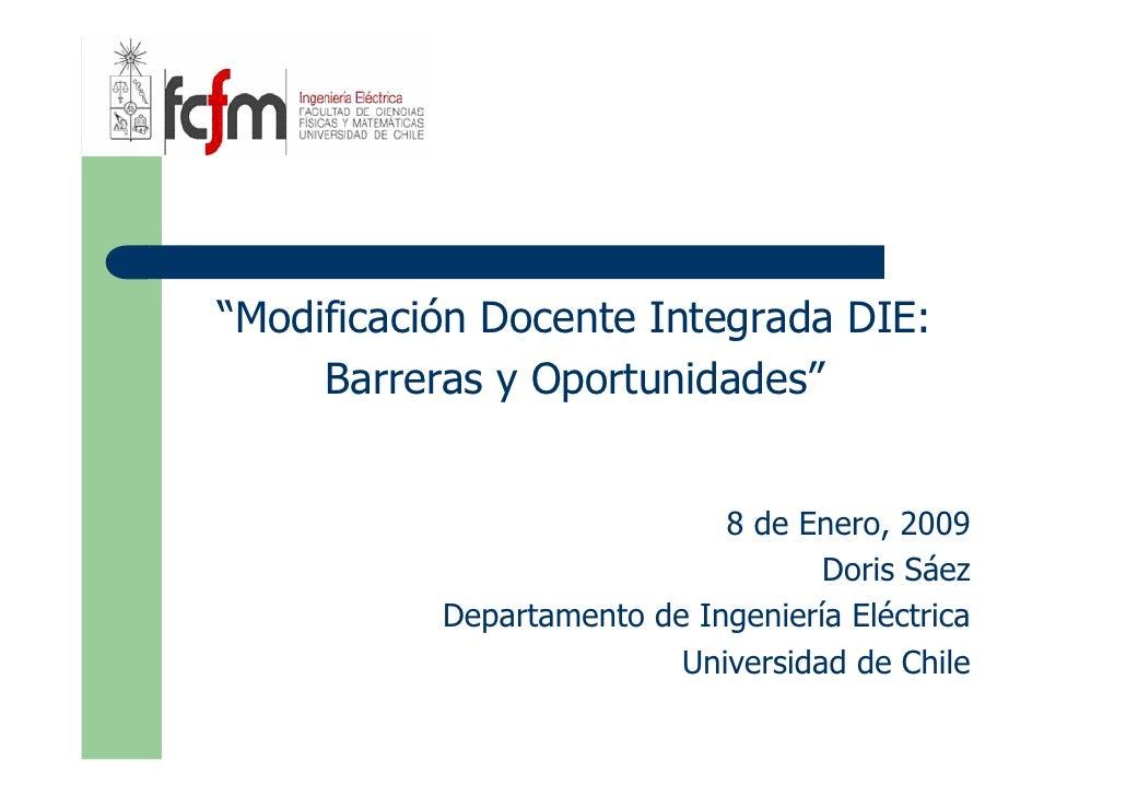 """""""Modificación Docente Integrada DIE:      Barreras y Oportunidades""""                                8 de Enero, 2009       ..."""