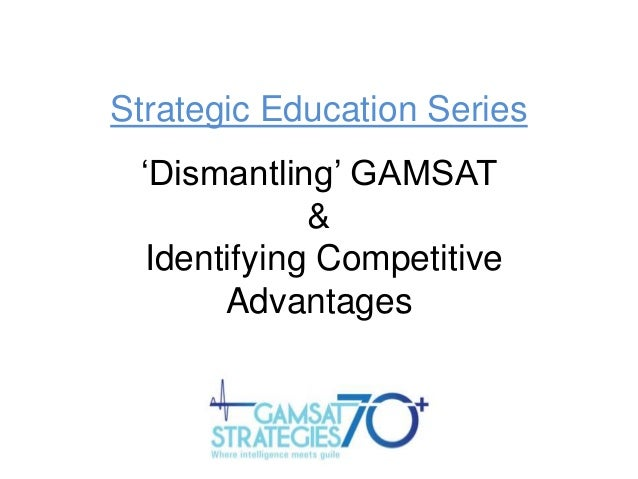 "Strategic Education Series ""Dismantling"" GAMSAT & Identifying Competitive Advantages"