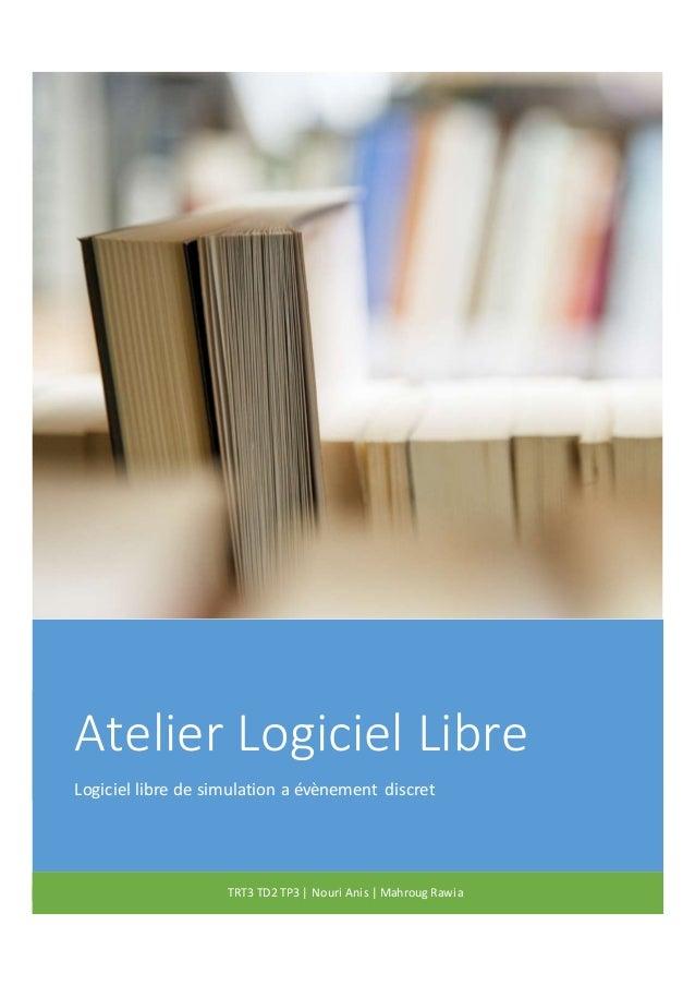 Atelier Logiciel Libre Logiciel libre de simulation a évènement discret TRT3 TD2 TP3 | Nouri Anis | Mahroug Rawia