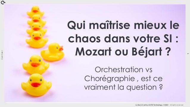 Coin Coin ! 1 La Duck Conf by OCTO Technology © 2021 - All rights reserved Qui maîtrise mieux le chaos dans votre SI : Moz...