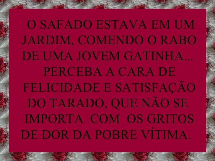 O SAFADO ESTAVA EM UM JARDIM, COMENDO O RABO DE UMA JOVEM GATINHA...  PERCEBA A CARA DE FELICIDADE E SATISFAÇÃO DO TARADO,...