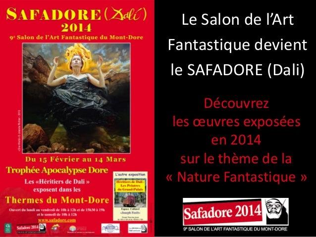 Le Salon de l'Art Fantastique devient le SAFADORE (Dali) Découvrez les œuvres exposées en 2014 sur le thème de la « Nature...