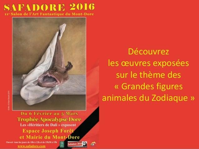 Découvrez les œuvres exposées sur le thème des « Grandes figures animales du Zodiaque » SAFADORE 2015