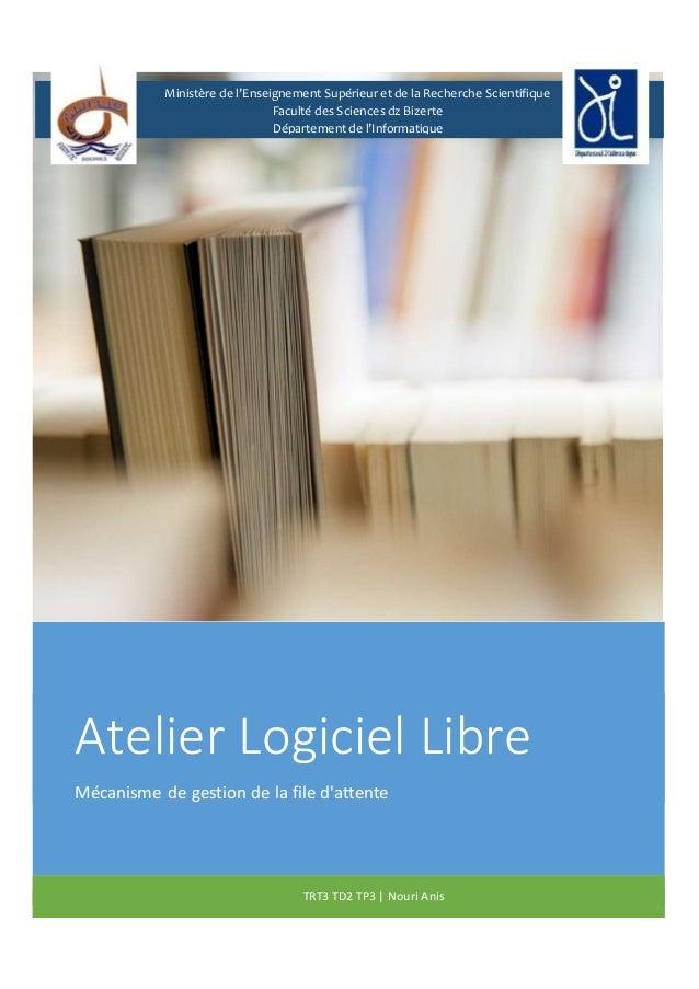 Atelier Logiciel Libre Mécanisme de gestion de la file d'attente TRT3 TD2 TP3 | Nouri Anis Ministère de l'Enseignement Sup...