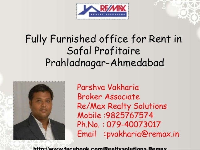 Fully Furnished office for Rent in Safal Profitaire Prahladnagar-Ahmedabad Parshva Vakharia Broker Associate Re/Max Realty...