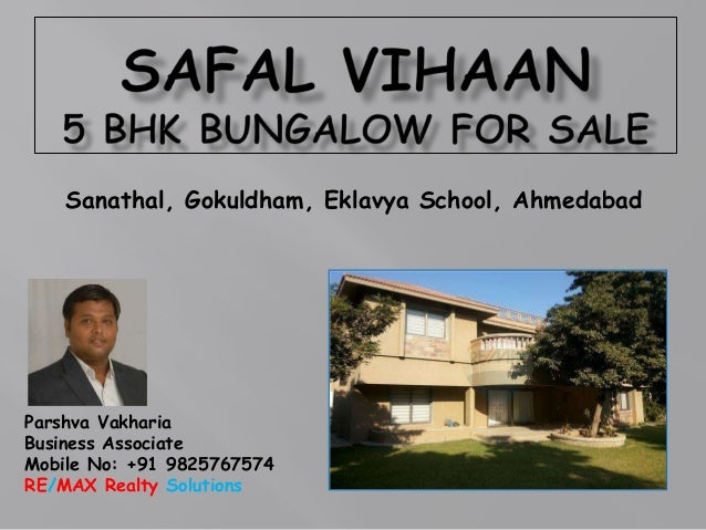 Sanathal, Gokuldham, Eklavya School, Ahmedabad  Parshva Vakharia Business Associate Mobile No: +91 9825767574 RE/MAX Realt...