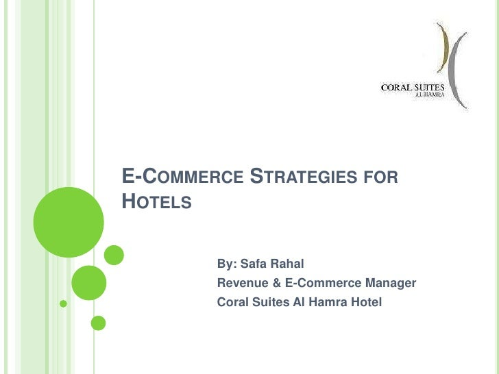 E-COMMERCE STRATEGIES FORHOTELS        By: Safa Rahal        Revenue & E-Commerce Manager        Coral Suites Al Hamra Hotel