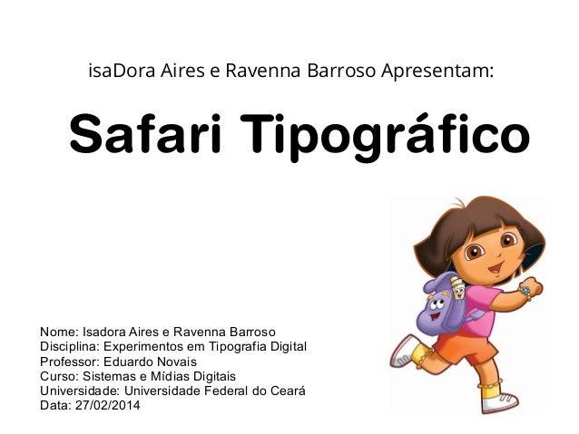 isaDora Aires e Ravenna Barroso Apresentam:  Safari Tipográfico  Nome: Isadora Aires e Ravenna Barroso Disciplina: Experim...